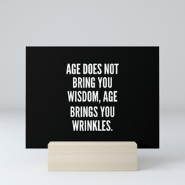 Age does not bring you wisdom age brings you wrinkles Mini Art Print