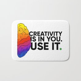 Creativity is in you. Use it. Bath Mat