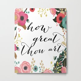 How Great Thou Art Floral Metal Print