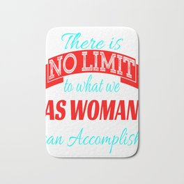 """Stay proud with this cool tee with text """"There Is No Limit To What We As Woman Can Accomplish"""" Bath Mat"""