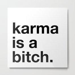 Karma is a bitch. Metal Print