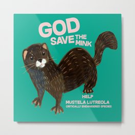God save the Mink (FIEB) Green Metal Print