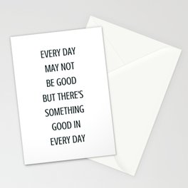 EVERY DAY MAY NOT BE GOOD BUT THERE IS SOMETHING GOOD IN EVERY DAY - gratitude quote Stationery Cards
