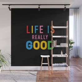 Life Is Really Good Wall Mural