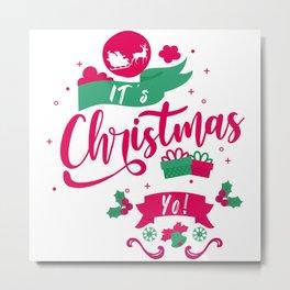 It's Christmas Yo! Santa Claus December 25 merry Xmas family joyful Jesus holly gift present yule jingle bells reindeer naughty nice Metal Print