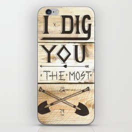I Dig You The Most  iPhone Skin