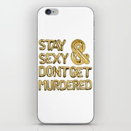 Stay Sexy & Don't Get Murdered - Gold iPhone Skin