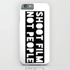 Shoot Film, Not People iPhone 6s Slim Case