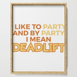 Funny Dead Lift Gym Shirt I like to party Serving Tray