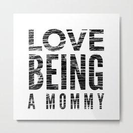 Love Being a Mommy in Black Distressed Metal Print