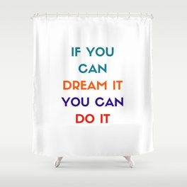 IF YOU CAN DREAM IT YOU CAN DO IT - MOTIVATIONAL QUOTE Shower Curtain