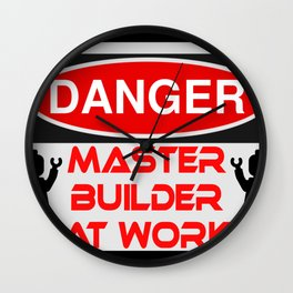 Danger Master Builder at Work Sign by Chillee Wilson Wall Clock