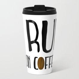 I Run ... On Coffee Travel Mug