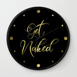Get Naked, Gold Funny Sexy Quote Wall Clock