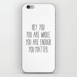 You Are Whole, You Are Enough, You Matter iPhone Skin