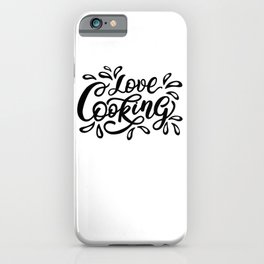 Love Cooking - Funny hand drawn quotes illustration. Funny humor. Life sayings. Sarcastic funny quotes. iPhone Case