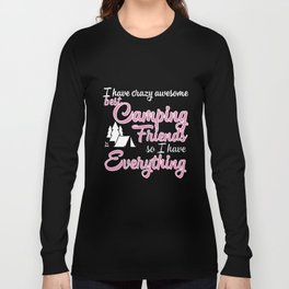 I have crazy awesome best camping friends so I have everything camp t-shirts Long Sleeve T-shirt