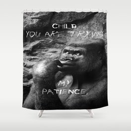 Gorilla thinking Child you are trying my patience Shower Curtain