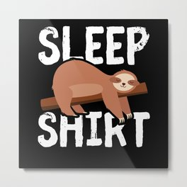 Sleep Shirt | Funny Sloth Pajama Gift Metal Print