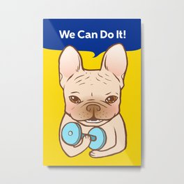 Frenchie Can Do It With You Metal Print