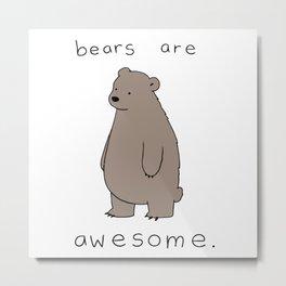 bears are awesome Metal Print