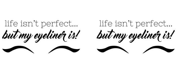 Life Isn't Perfect... But My Eyeliner Is! Coffee Mug