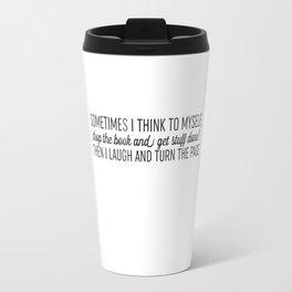 Sometimes I Think To Myself Travel Mug