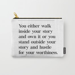 Walk Inside Story & Own It Brene Brown Quote, Daring Greatly, Hustle Worthiness Carry-All Pouch