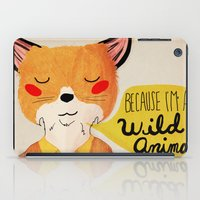wild iPad Cases featuring Because I'm a Wild Animal by Nan Lawson