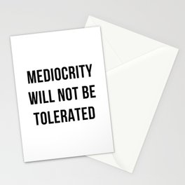 Mediocrity will not be tolerated Stationery Cards