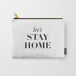 Let's Stay Home Black and White Home Sweet Home Typography Quote Poster Valentine Gift for Her Carry-All Pouch