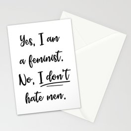 Yes, I am a Feminist. No, I don't hate Men. Stationery Cards
