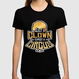 Elect A Clown Expect A Circus Anti Trump Design T-shirt