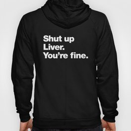 Shut up Liver. You're fine. Hoody