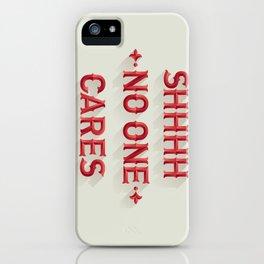 Shhhh No One Cares iPhone Case