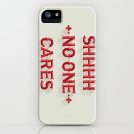 Shhhh No One Cares iPhone Case