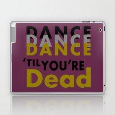Dance Until You're Dead or Deceased Laptop & iPad Skin