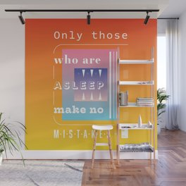 Only those who are asleep make no mistakes Wall Mural
