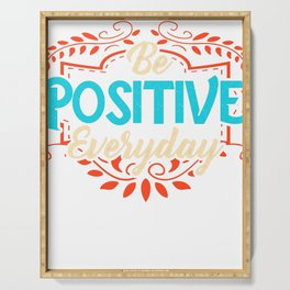 Be Positive Everyday Awesome Motivating Optimism Serving Tray