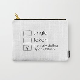 single,taken,mentally dating dylan o'brien Carry-All Pouch