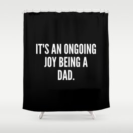 It s an ongoing joy being a dad Shower Curtain
