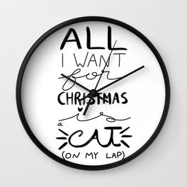 All I Want for Christmas is a Cat (on my lap) Wall Clock