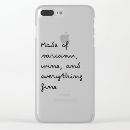 Made of sarcasm, wine, and everything fine Clear iPhone Case
