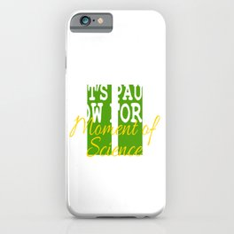 It's A Pause T-shirt Saying Let's Pause Now For A Moment Of Science T-shirt Design Schooling  iPhone Case