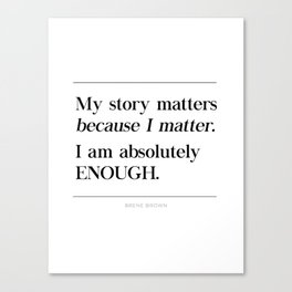 I Am Absolutely Enough Brene Brown Quote, Daring Greatly, My Story Matters Canvas Print