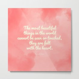 The most beautiful things... The Little Prince quote Metal Print