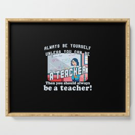 Always be yourself unless you can be a teacher Serving Tray