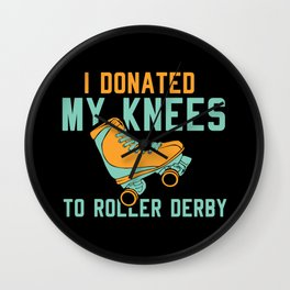 I Donated My Knees To Roller Derby Wall Clock