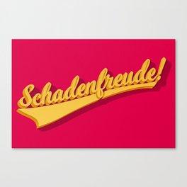 Schadenfreude! Canvas Print