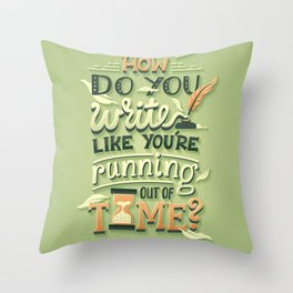Write like you're running out of time Throw Pillow